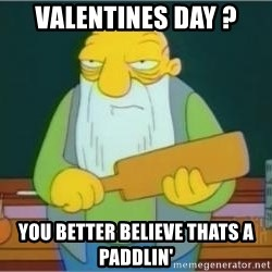 Jasper Beardly - Valentines day ? You better believe thats a paddlin'