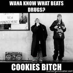 Jay and Silent Bob - Wana know what beats drugs? cookies bitch