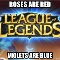 League of legends - roses are red violets are blue