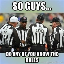 NFL Ref Meeting - so guys... do any of you know the rules