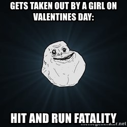 Forever Alone - gets taken out by a girl on valentines day: HIT AND RUN FATALITY