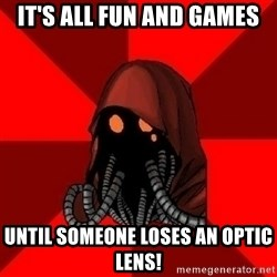 Advice Techpriest - It's all fun and games until someone loses an optic lens!