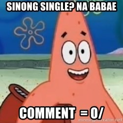 Happily Oblivious Patrick - SINONG SINGLE? na babae COMMENT  = o/