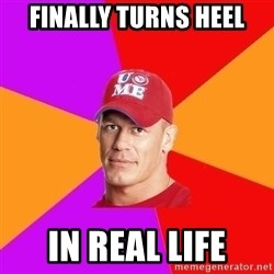 Hypocritical John Cena - finally turns heel in real life