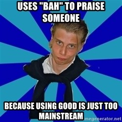 """Typical Mufaren - Uses """"Bah"""" to praise someone because using good is just too mainstream"""