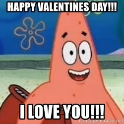Happily Oblivious Patrick - Happy valentines day!!! i love you!!!