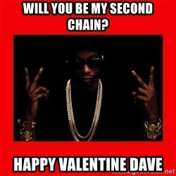 2 chainz valentine - Will you be my seconD chaIn? Happy valentinE Dave