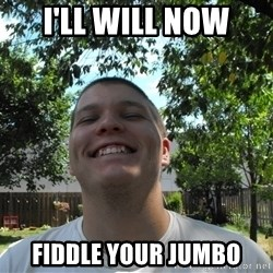 Jamestroll - I'LL WILL NOW FIDDLE YOUR JUMBO