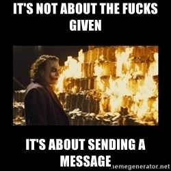 Joker's Message - IT'S NOT ABOUT THE FUCKS GIVEN IT's about sending a message