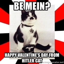 Hitler Cat - Be Mein? happy valentine's Day From Hitler Cat
