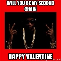2 chainz valentine - Will you be my second chain happy valentine