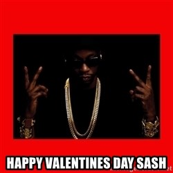 2 chainz valentine -  Happy Valentines DaY Sash