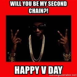 2 chainz valentine - Will you be my second chain?! Happy v day