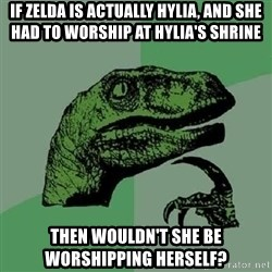 Philosoraptor - If Zelda is actually hylia, and she had to worship at hylia's shrine then wouldn't she be worshipping herself?