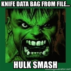 Hulk SMASH - knife data bag from file... Hulk smash