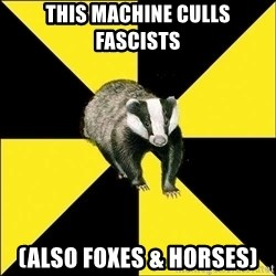 PuffBadger - This MAchine Culls Fascists (Also Foxes & Horses)