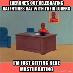 Masturbating Spider-Man - Everone's out celebrating valentines day with their lovers I'm just sitting here masturbating