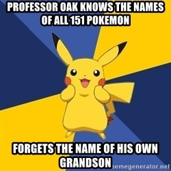 Pokemon Logic  - professor oak knows the names of all 151 pokemon forgets the name of his own grandson