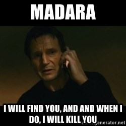 liam neeson taken - madara i will find you, and and when i do, i will kill you