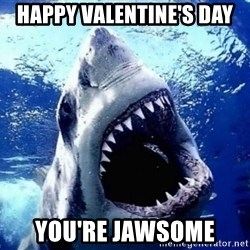 Cinematically Snob Shark - Happy Valentine's day you're jawsome