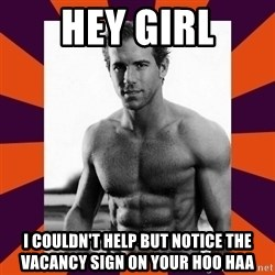 hey girl ryan reynolds - hey girl i couldn't help but notice the vacancy sign on your hoo haa