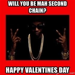 2 chainz valentine - will you be mah second chain? Happy valentines Day