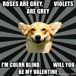 Color Blind Dog - Roses are grey,          Violets are grey I'm color blind,            will you be my valentine