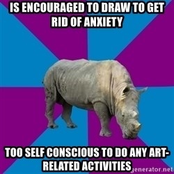 Recovery Rhino - IS ENCOURAGED TO DRAW TO GET RID OF ANXIETY TOO SELF CONSCIOUS TO DO ANY ART-RELATED ACTIVITIES