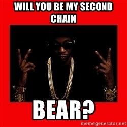 2 chainz valentine - Will you be my second chain Bear?