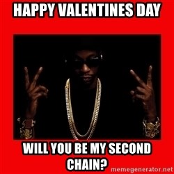2 chainz valentine - happy valentines day will you be my second chain?