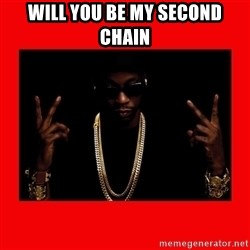 2 chainz valentine - Will you be my second chain