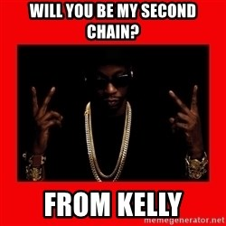 2 chainz valentine - Will you be my second chain? From kelly