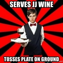 typical_off - Serves jj Wine tosses plate on ground