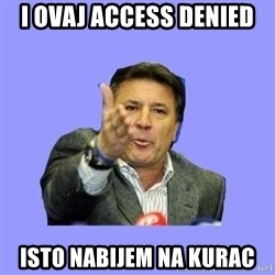 Mamic - I ovaj Access denied isto nabijem na kurac