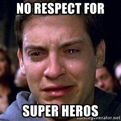 spiderman cry - No respect for  Super heros