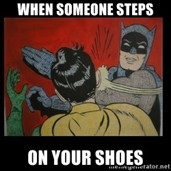 Batman Slappp - WHEN SOMEONE STEPS ON YOUR SHOES
