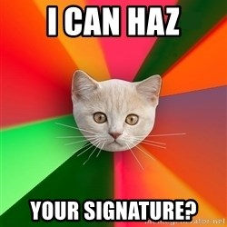 Advice Cat - I Can haz your signature?