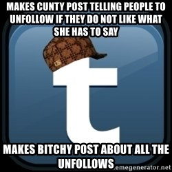 Scumblr - makes cunty post telling people to unfollow if they do not like what she has to say MAKES BITCHY POST ABOUT ALL THE UNFOLLOWS