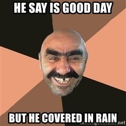 Provincial Man - HE SAY IS GOOD DAY BUT HE COVERED IN RAIN