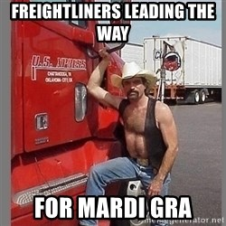macho trucker  - FREIGHTLINERS LEADING THE WAY  FOR MARDI GRA