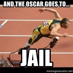 Oscar Pistorius Excuses - AND THE OSCAR GOES TO... JAIL