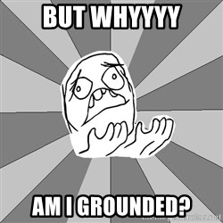 Whyyy??? - But Whyyyy Am I Grounded?