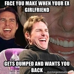 Tom Cruise laugh - face you make when your EX GIRLFRIEND gets dumped and wants you back