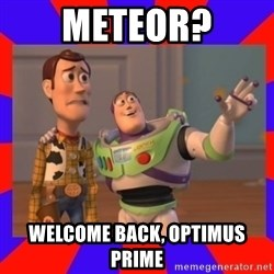 Everywhere - meteor? Welcome back, Optimus prime