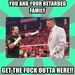 CM Punk Apologize! - you and your retarded family get the fuck outta here!!