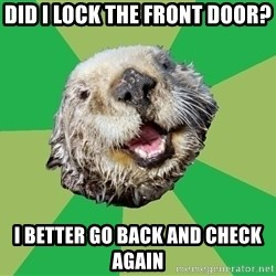 Ocd Otter - did i lock the front door? i better go back and check again