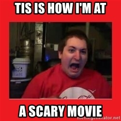 Disgruntled Joseph - TIS IS HOW I'M AT A SCARY MOVIE