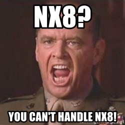 Jack Nicholson - You can't handle the truth! - nx8? you can't handle nx8!
