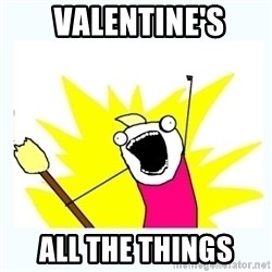 All the things -  valentine's all the things