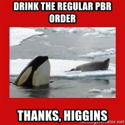 Thanks Obama! - drink the regular pbr order thanks, higgins